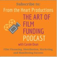 The Art of Film Funding Podcast with Carole Dean, From the Heart Productions